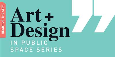 Art + Design in Public Space Series: Art Beyond the Form of Art Itself