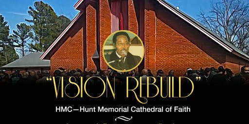 """VISION REBUILD"" HMC— Hunt Memorial Cathedral of Faith"
