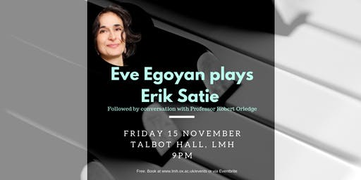 Eve Egoyan (piano) plays Erik Satie, then conversation with Robert Orledge