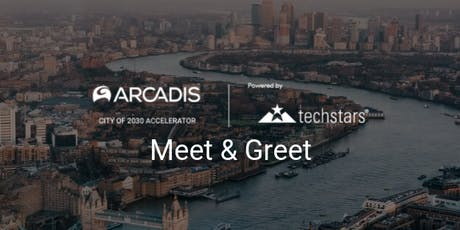 Meet and Greet London // Arcadis City of 2030 Accelerator Powered by Techstars tickets