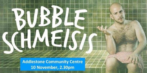 Bubble Schmeisis Theatre Show