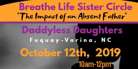 "Breathe Life Sister Circle-Fuquay-Varina: Daddyless Daughters ""The Impact of an Absent Father"" tickets"