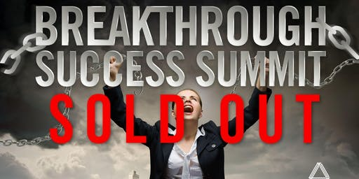 Breakthrough Success Summit - September 21st / 22nd 2019 - SOLD OUT