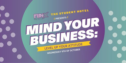 Mind Your Business #2: Level up your attitude