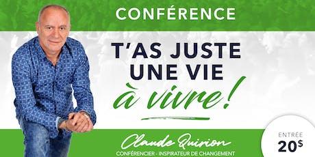 Québec, Conférence :  T'as juste une VIE à VIVRE ! billets
