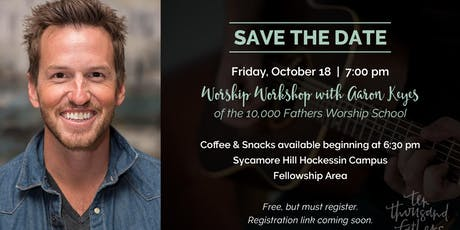 Worship Workshop with Aaron Keyes (10,000 Fathers Worship School) tickets