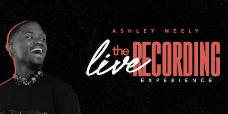 Ashley Neely |  The Live Recording Experience tickets