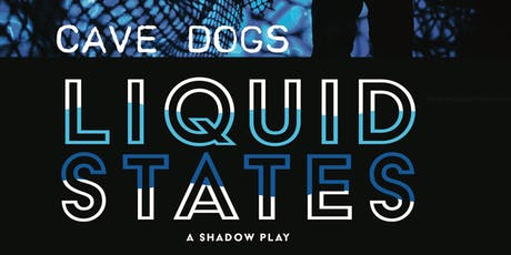 Cave Dogs - Liquid States - A Shadow Play tickets