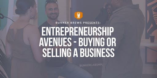 Bunker Brews MPLS: Entrepreneurship Avenues - Buying or Selling a Business
