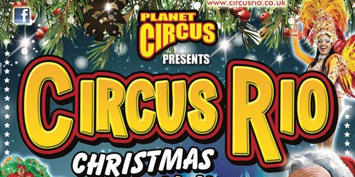 Planet Circus Presents: CIRCUS RIO, Christmas Spectacular 2019 - Hucknall!