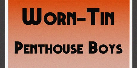 The Broadway Presents: Worn-Tin / Penthouse Boys / Henry Black tickets