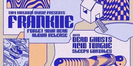 FRANKIIE Album Release w/ Dead Ghosts, Acid Tongue (USA) & Sleepy Gonzales tickets