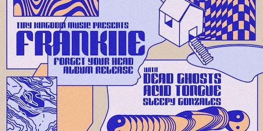 FRANKIIE Album Release w/ Dead Ghosts, Acid Tongue (USA) & Sleepy Gonzales