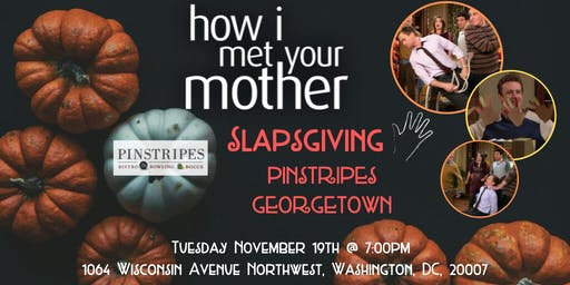 How I Met Your Mother Slapsgiving Trivia at Pinstripes Georgetown