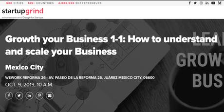 Growth your Business 1-1: How to understand and scale your Business MTY entradas