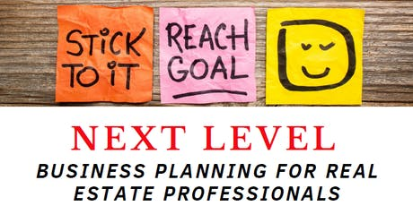 NEXT LEVEL BUSINESS PLANNING FOR REAL ESTATE PROFESSIONALS | FREE CE CLASS tickets