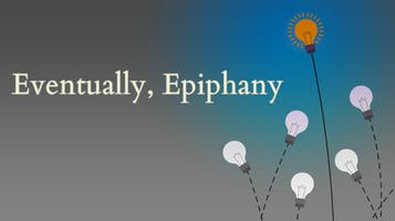 """""""Eventually, Epiphany"""""""