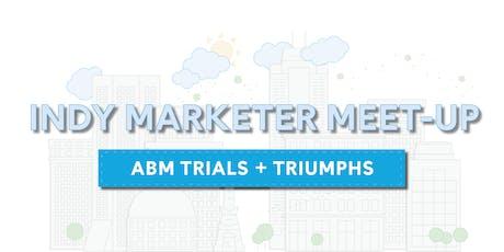 Indy Marketer Meet-Up: ABM Trials & Triumphs tickets