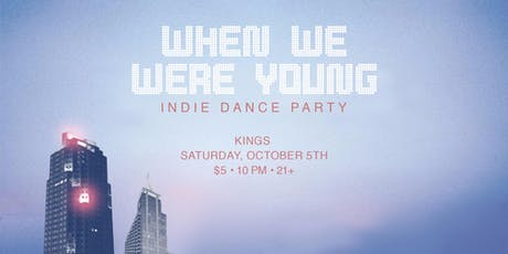 When We Were Young: Indie Dance Party tickets