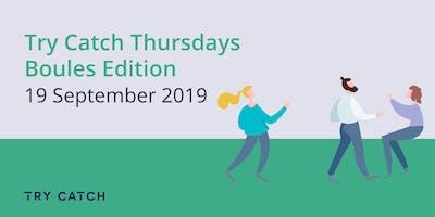 Try Catch Thursdays - Boules Edition