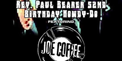 Rev. Paul Bearer's 52nd Birthday Howdy-Do Featuring Joe Coffee