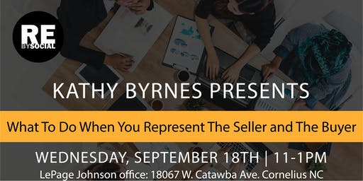 AGENT TRAINING: What To Do When You Represent Buyer & Seller in a Transaction Presented by Kathy Byrnes