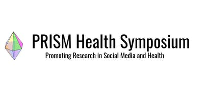 Promoting Research in Social Media (PRISM) and Health Symposium