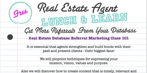 """Free - Realtor Lunch & L earn  """"Get More Referrals Now"""" Database Class"""