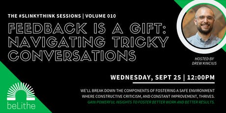 The #Slinkythink Sessions, Vol 010   Feedback Is A Gift tickets