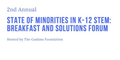 "2019 ""State of Minorities in K-12 STEM"" Breakfast and Solutions Forum"
