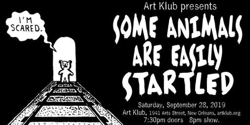 Art Klub Presents: Some Animals Are Easily Startled