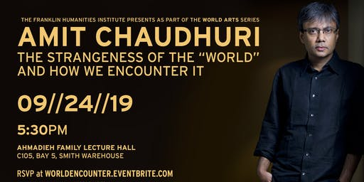 """Amit Chaudhuri: The Strangeness of the """"World"""" and How We Encounter It"""