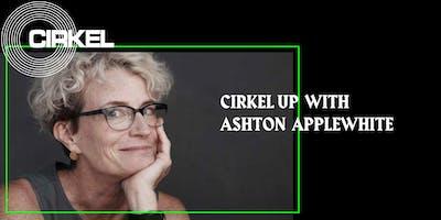CIRKEL Up with Ashton Applewhite