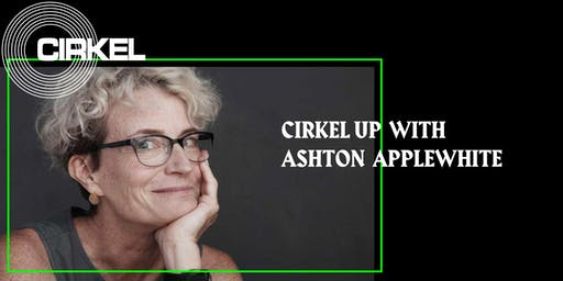 CIRKEL Up with Ashton Applewhite