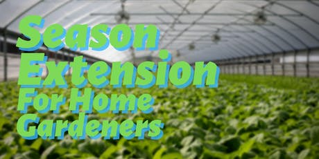 How to Extend Your Growing Season: for Home Gardeners tickets