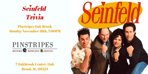 Seinfeld Trivia at Pinstripes Oak Brook