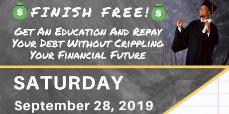 Finish Free! Tackle student loan debt and finance higher education...without crippling your future tickets