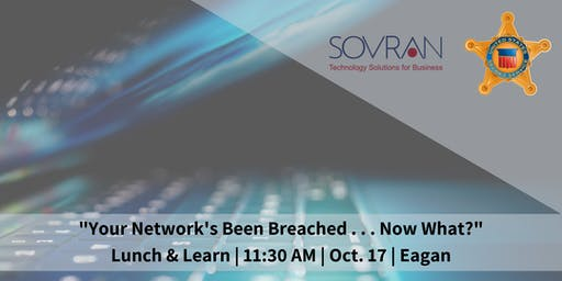 "Lunch & Learn: ""Your Network's Been Breached . . . Now What?"" with Sovran"