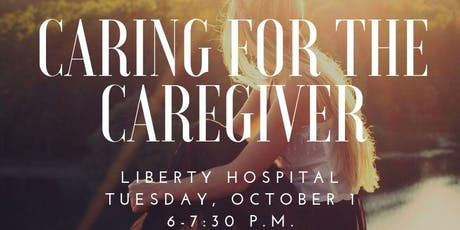 CARING FOR THE CAREGIVER-LIBERTY HOSPITAL tickets