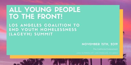 All Young People to the Front LA!: Los Angeles Coalition to End Youth Homelessness (LACEYH) Summit tickets