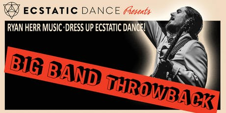 Big Band Throwback Dress Up Ecstatic Dance tickets