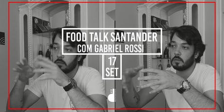Food Talk Santander com Gabriel Rossi ingressos