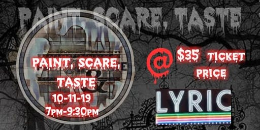 PAINT Scare And TASTE @ THE LYRIC.
