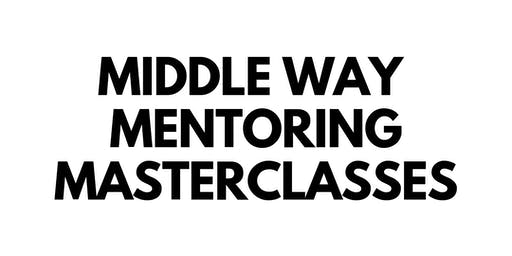 Middle Way Mentoring Masterclass with Farhana Shaikh