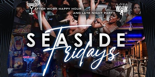 SeaSide Fridays Happy Hour & Late Night Party txt 832.752.2196 for sections