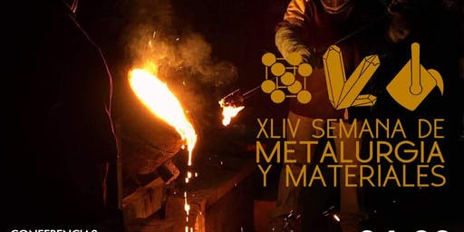 XLIV Semana de Ingeniería en Metalurgia y Materiales 2019