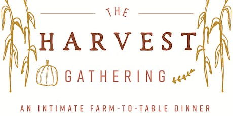 The Harvest Gathering: an Intimate Farm to Table Dinner tickets