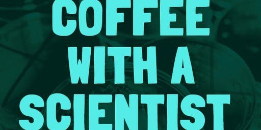Coffee with a Scientist