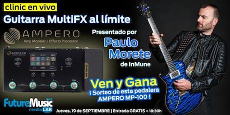 Guitarra MultiFX al límite, con AMPERO y Paulo Morete | 19 SEPT, 18:30h-MAD entradas