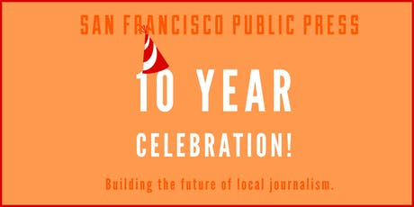 Celebrating 10 years with the San Francisco Public Press! tickets